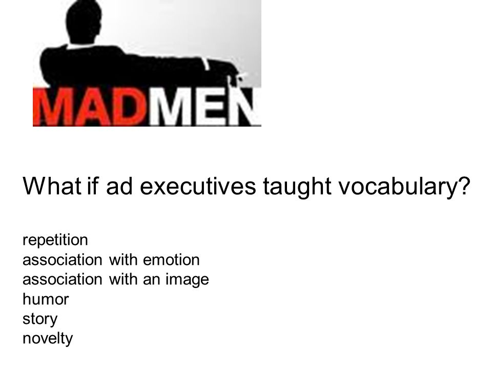 What if ad executives taught vocabulary.