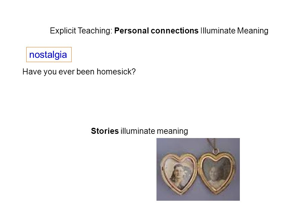 Explicit Teaching: Personal connections Illuminate Meaning nostalgia Have you ever been homesick.