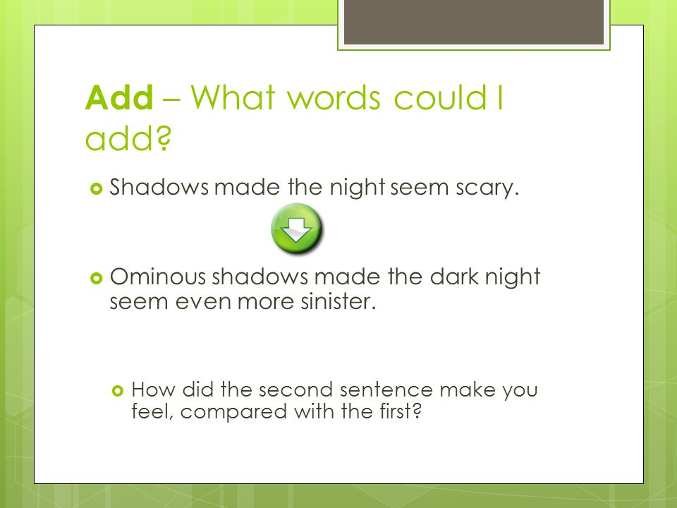 Add – What words could I add.  Shadows made the night seem scary.