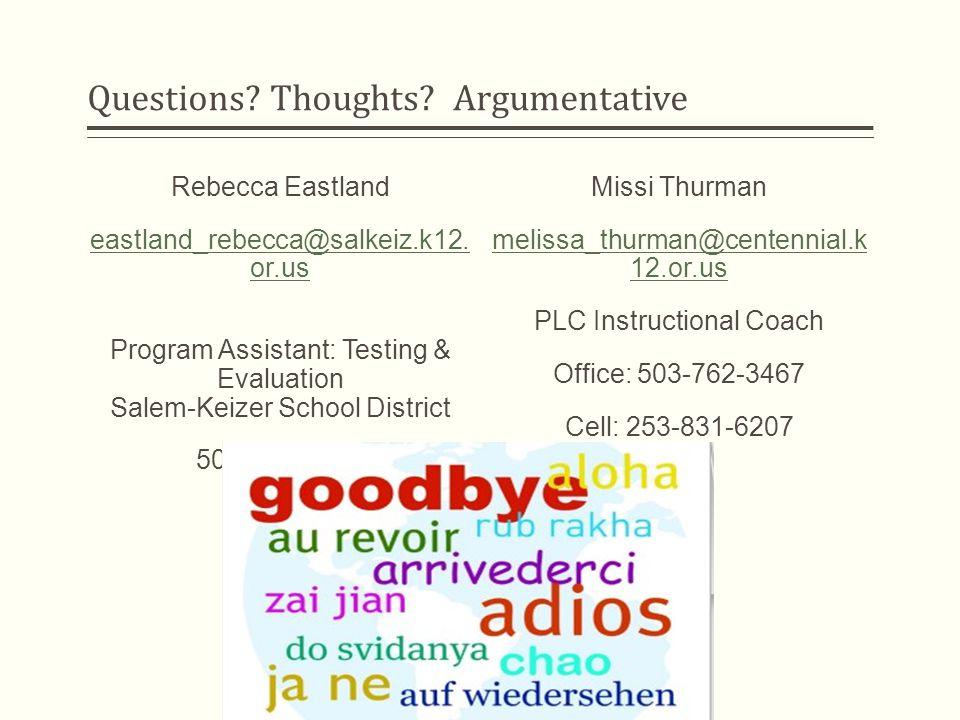 Questions. Thoughts. Argumentative Rebecca Eastland eastland_rebecca@salkeiz.k12.