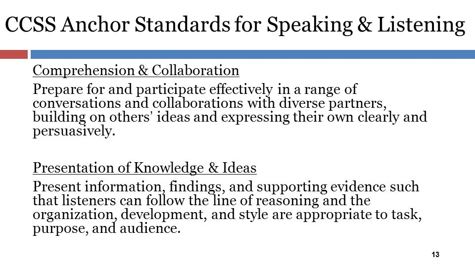 CCSS Anchor Standards for Speaking & Listening 13 Comprehension & Collaboration Prepare for and participate effectively in a range of conversations an