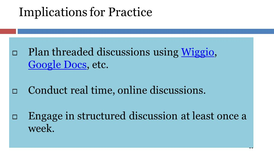 Implications for Practice 30  Plan threaded discussions using Wiggio, Google Docs, etc.Wiggio Google Docs  Conduct real time, online discussions. 