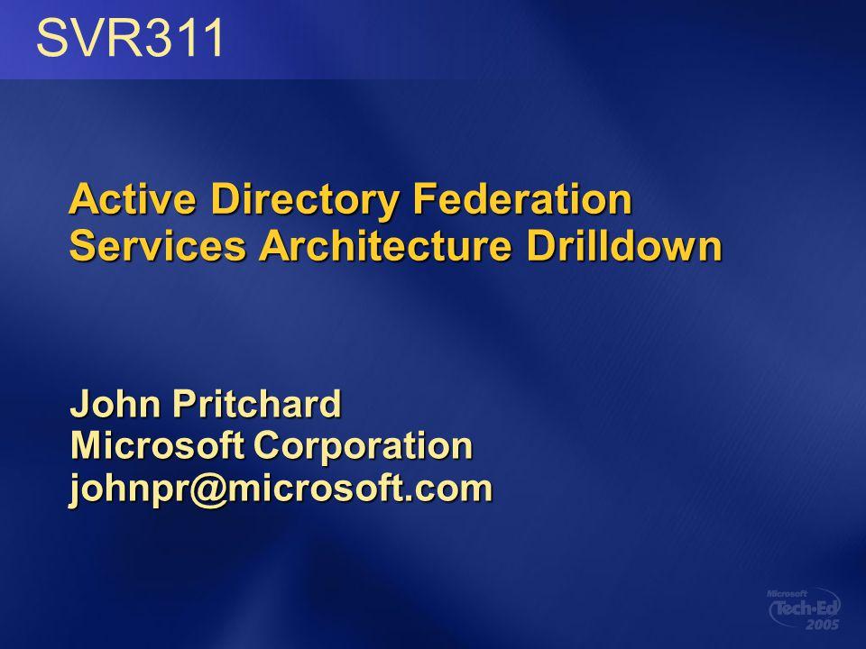 Active Directory Federation Services Architecture Drilldown John Pritchard Microsoft Corporation johnpr@microsoft.com SVR311