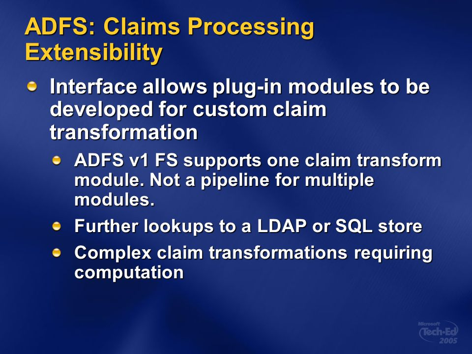 ADFS: Claims Processing Extensibility Interface allows plug-in modules to be developed for custom claim transformation ADFS v1 FS supports one claim t