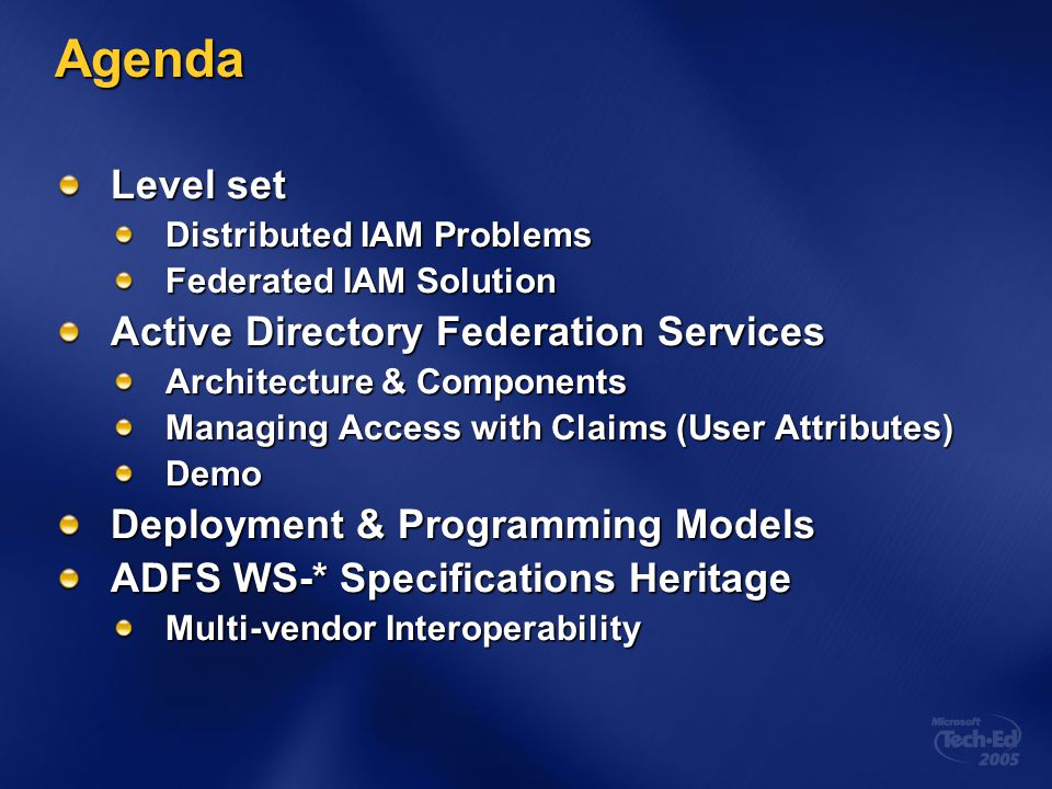 Agenda Level set Distributed IAM Problems Federated IAM Solution Active Directory Federation Services Architecture & Components Managing Access with C