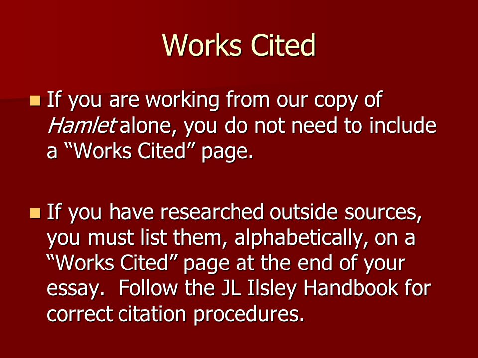 Works Cited If you are working from our copy of Hamlet alone, you do not need to include a Works Cited page.