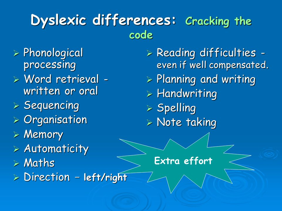 Dyslexic differences: Cracking the code  Reading difficulties - even if well compensated.