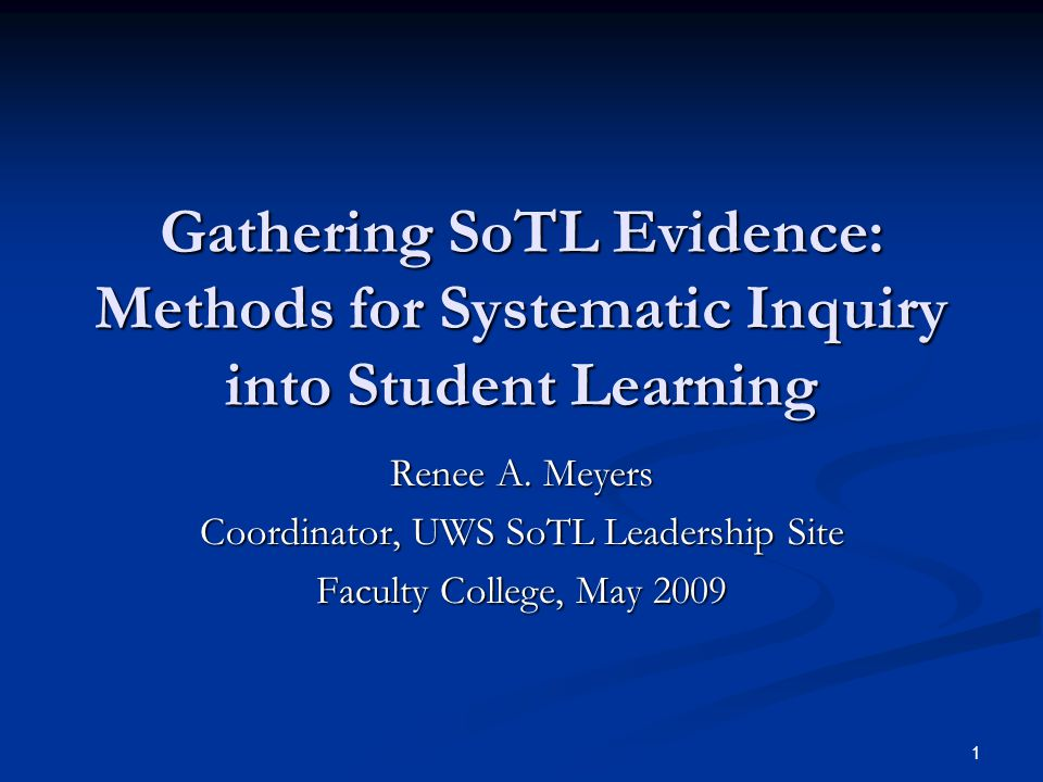 1 Gathering SoTL Evidence: Methods for Systematic Inquiry into Student Learning Renee A.