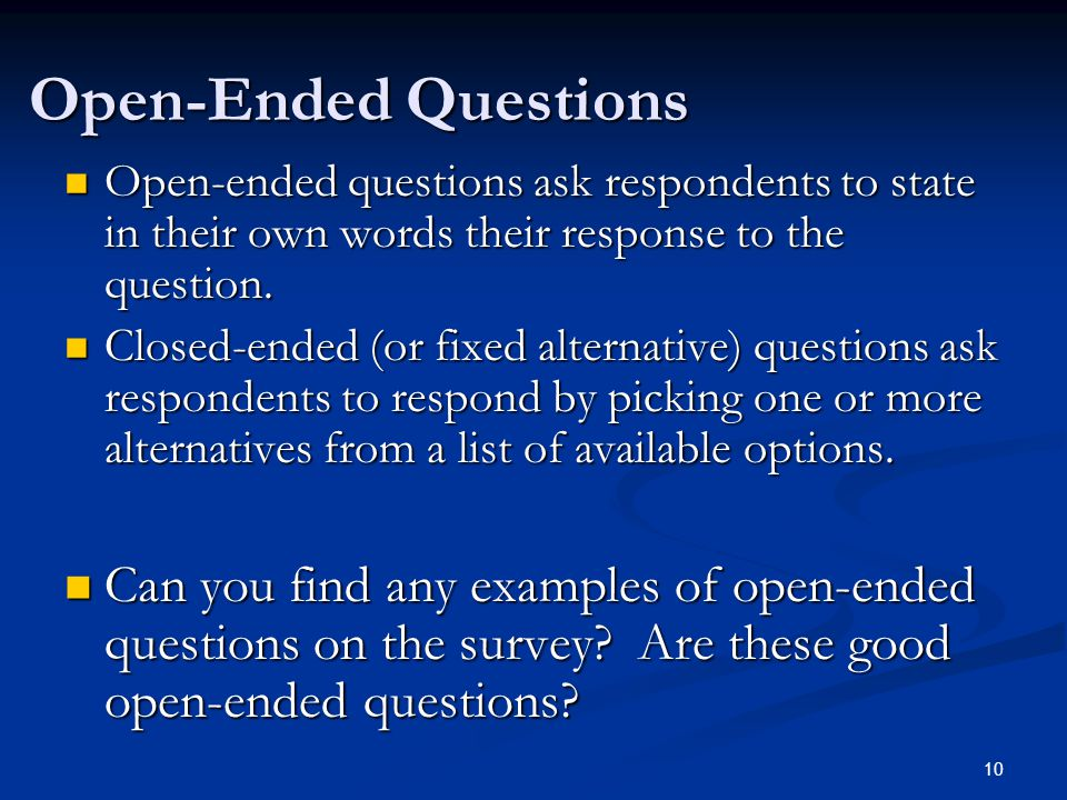 10 Open-Ended Questions Open-ended questions ask respondents to state in their own words their response to the question.