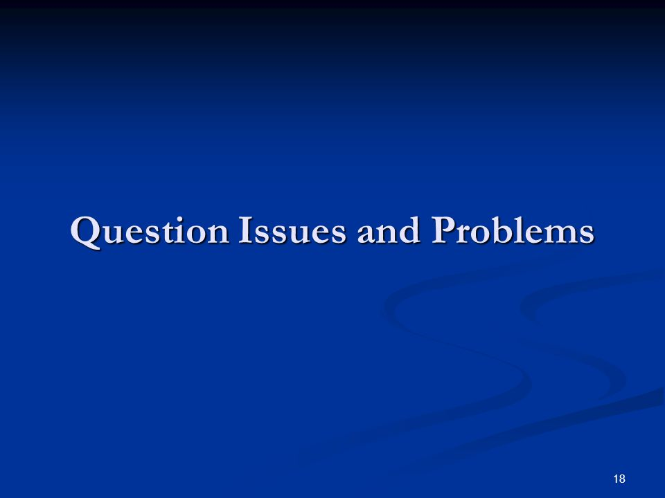 18 Question Issues and Problems