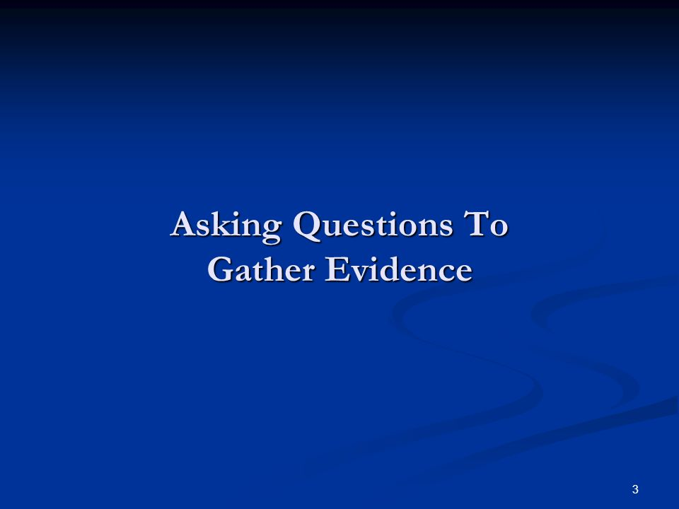 3 Asking Questions To Gather Evidence