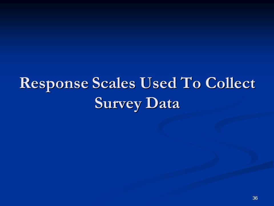 36 Response Scales Used To Collect Survey Data