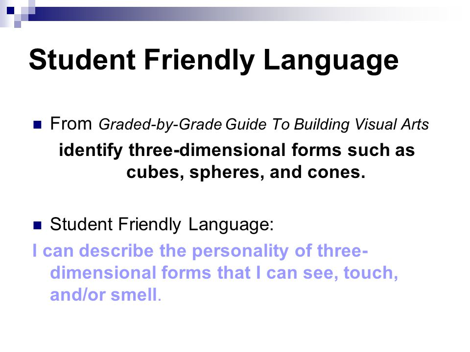 Student Friendly Language From Graded-by-Grade Guide To Building Visual Arts identify three-dimensional forms such as cubes, spheres, and cones. Stude