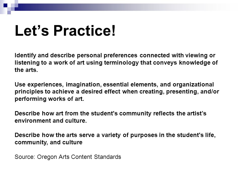 Let's Practice! Identify and describe personal preferences connected with viewing or listening to a work of art using terminology that conveys knowled