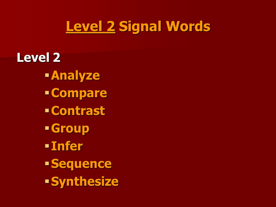 Level 2 Signal Words Level 2  Analyze  Compare  Contrast  Group  Infer  Sequence  Synthesize