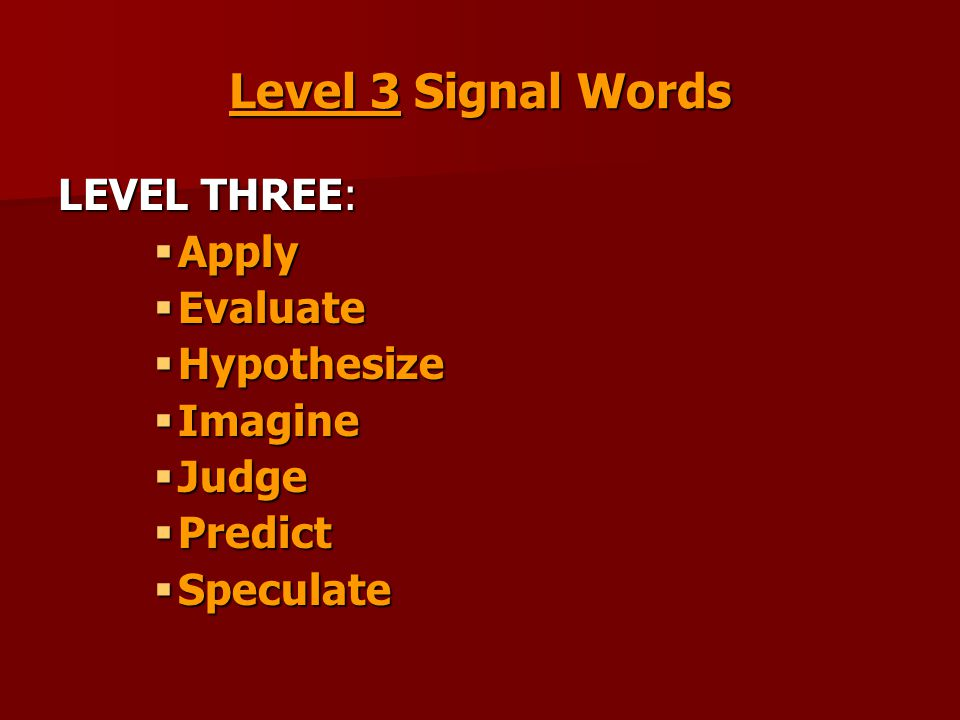 Level 3 Signal Words LEVEL THREE:  Apply  Evaluate  Hypothesize  Imagine  Judge  Predict  Speculate