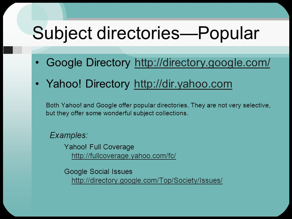 Subject directories to count on INFOMINE: Scholarly Internet Resource Collections http://infomine.ucr.edu/ A large collection of scholarly Internet resources http://infomine.ucr.edu/ About.com http://www.about.com Offers a surprising number of guide pages, maintained by paid experts.