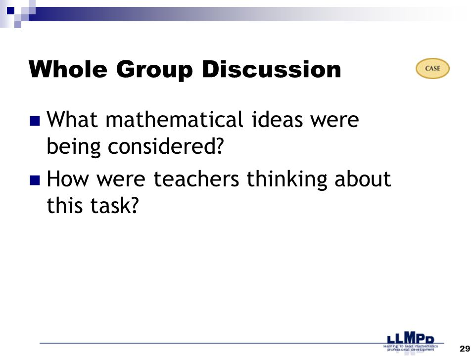 29 Whole Group Discussion What mathematical ideas were being considered.