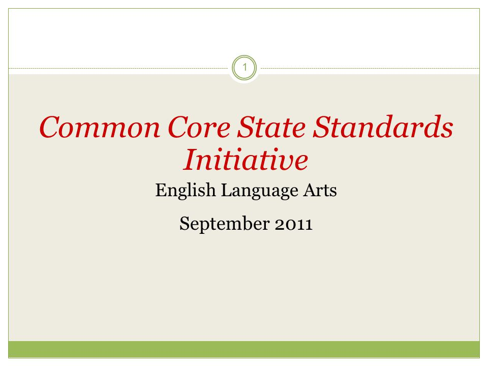 1 Common Core State Standards Initiative English Language Arts September 2011