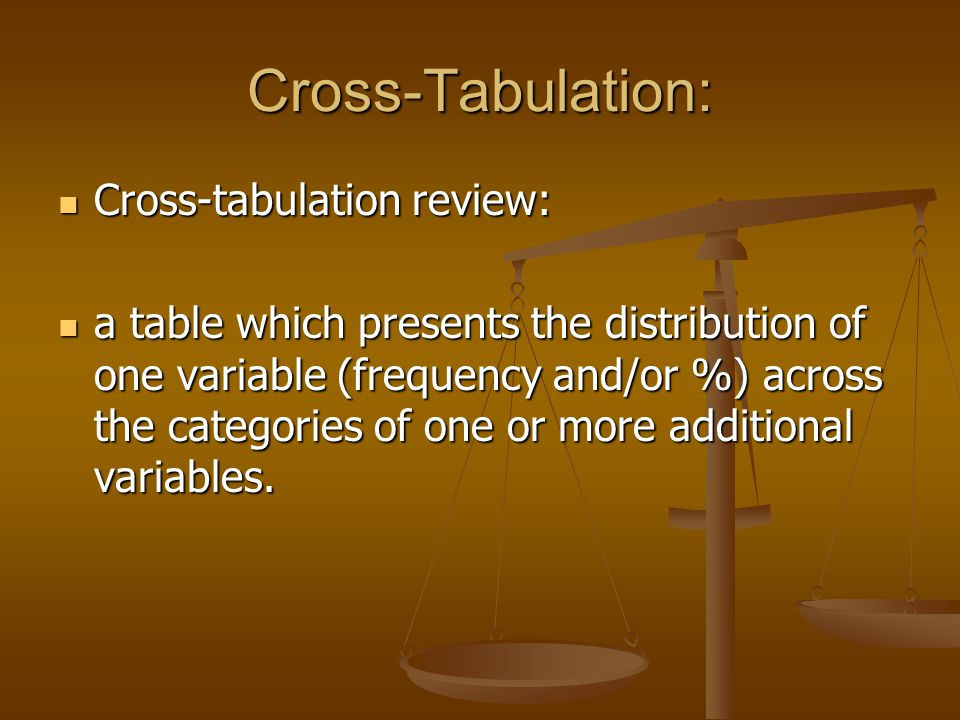 Cross-Tabulation: Cross-tabulation review: Cross-tabulation review: a table which presents the distribution of one variable (frequency and/or %) across the categories of one or more additional variables.