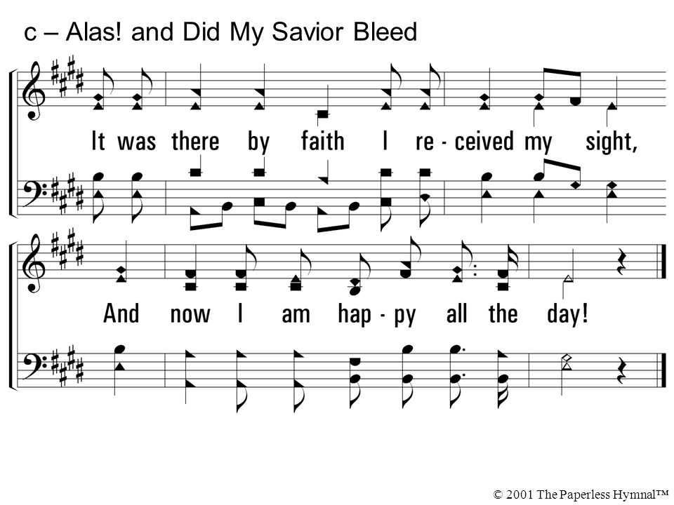 c – Alas! and Did My Savior Bleed © 2001 The Paperless Hymnal™