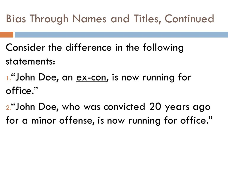 """Bias Through Names and Titles, Continued Consider the difference in the following statements: 1. """"John Doe, an ex-con, is now running for office."""" 2."""