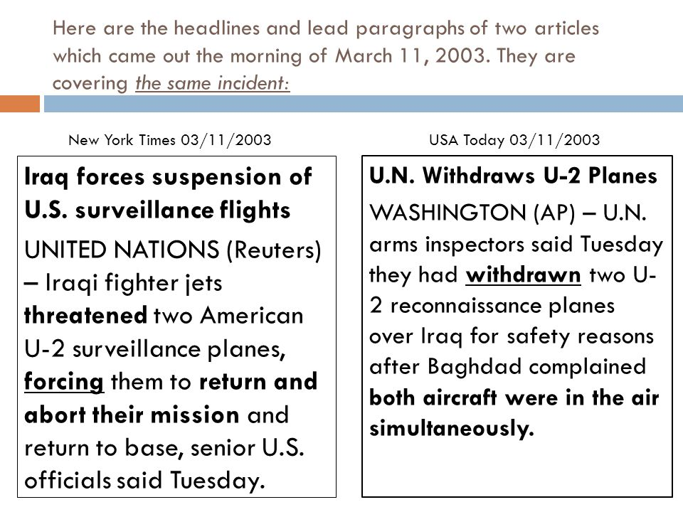 Here are the headlines and lead paragraphs of two articles which came out the morning of March 11, 2003. They are covering the same incident: Iraq for