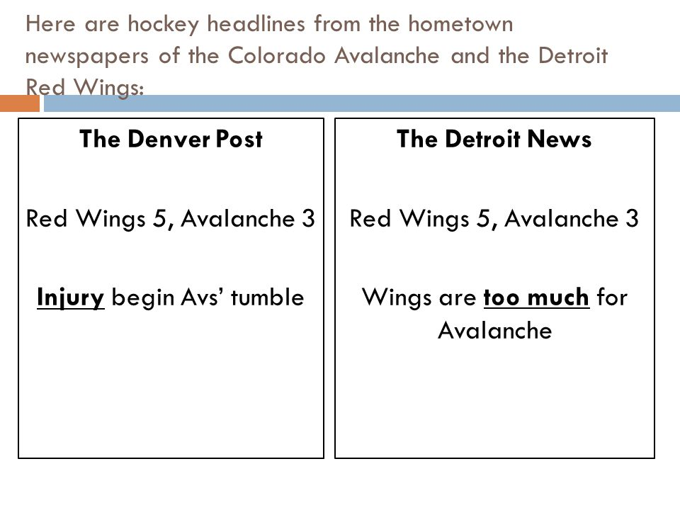 Here are hockey headlines from the hometown newspapers of the Colorado Avalanche and the Detroit Red Wings: The Denver Post Red Wings 5, Avalanche 3 I