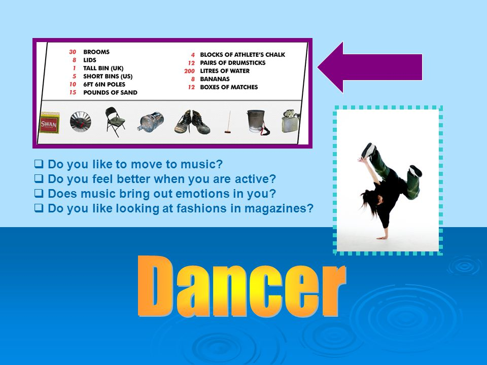  Do you like to move to music.  Do you feel better when you are active.