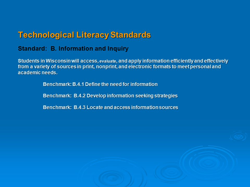 Technological Literacy Standards Students in Wisconsin will access, evaluate, and apply information efficiently and effectively from a variety of sources in print, nonprint, and electronic formats to meet personal and academic needs.