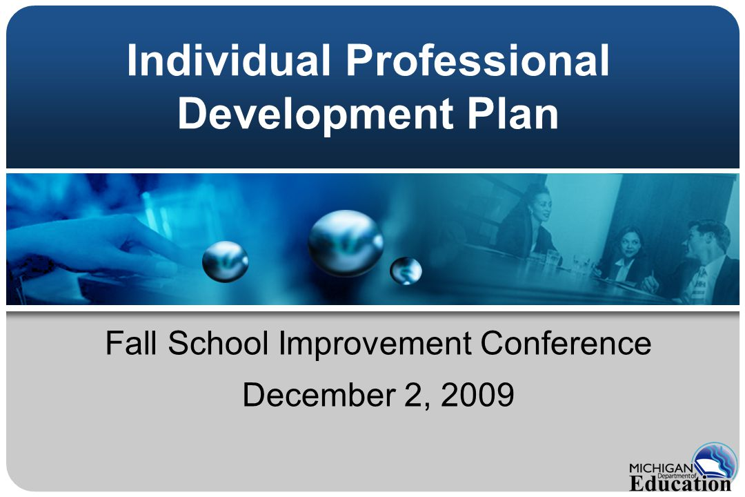 Individual Professional Development Plan Fall School Improvement Conference December 2, 2009