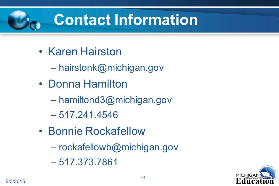 Contact Information Karen Hairston –hairstonk@michigan.gov Donna Hamilton –hamiltond3@michigan.gov –517.241.4546 Bonnie Rockafellow –rockafellowb@michigan.gov –517.373.7861 5/3/2015 34