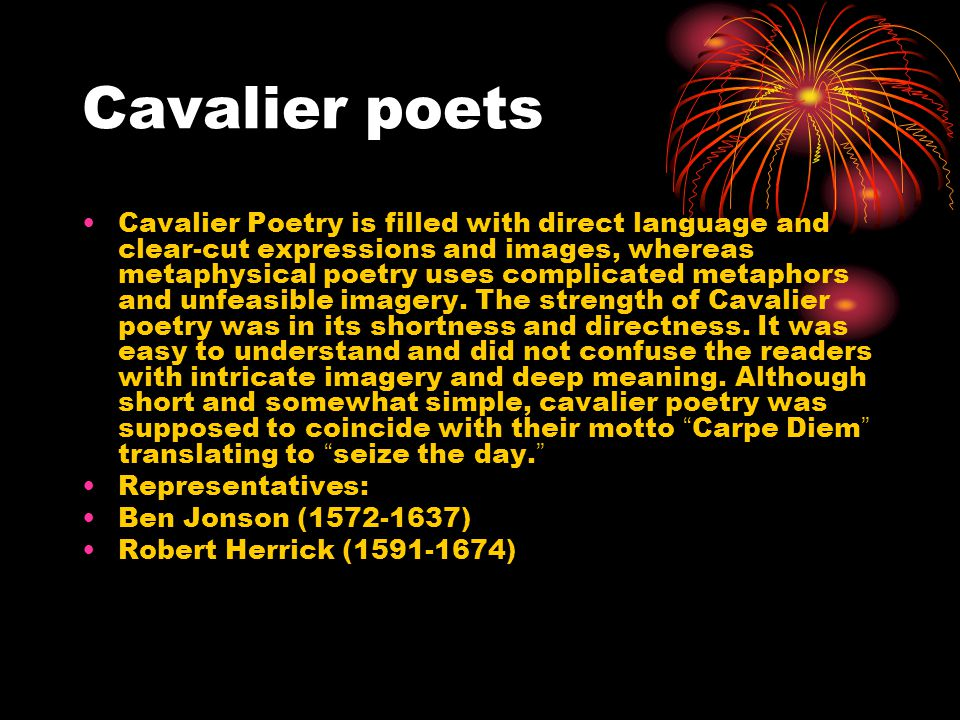 Cavalier poets Cavalier Poetry is filled with direct language and clear-cut expressions and images, whereas metaphysical poetry uses complicated metap