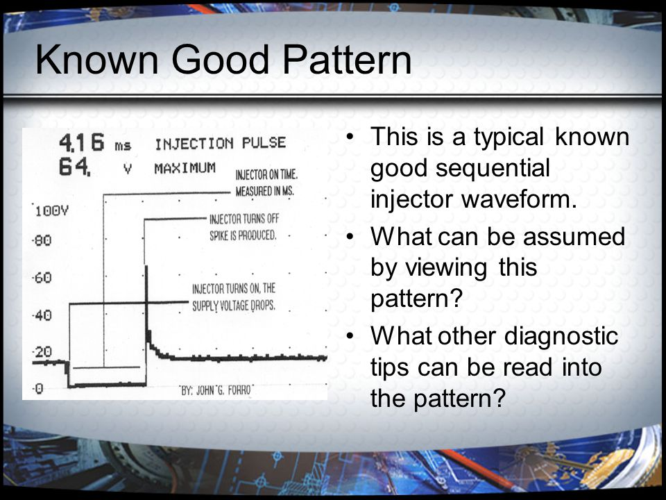 Known Good Pattern This is a typical known good sequential injector waveform. What can be assumed by viewing this pattern? What other diagnostic tips