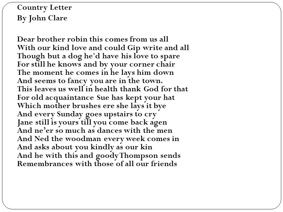 Country Letter By John Clare Dear brother robin this comes from us all With our kind love and could Gip write and all Though but a dog he'd have his l
