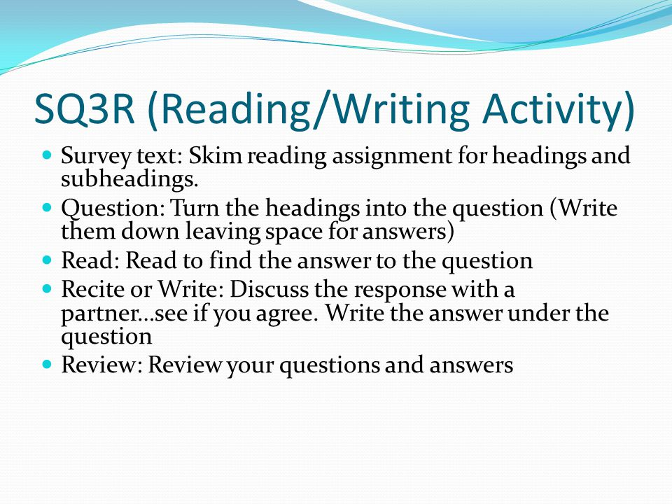 SQ3R (Reading/Writing Activity) Survey text: Skim reading assignment for headings and subheadings.