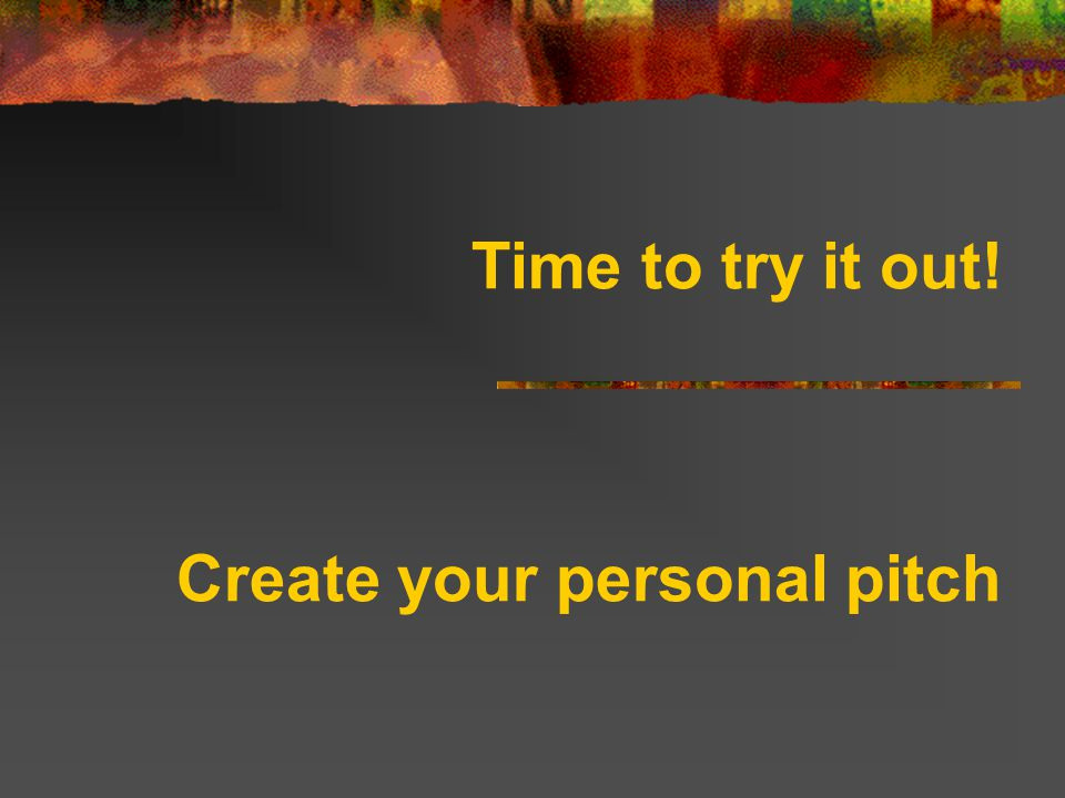 Time to try it out! Create your personal pitch