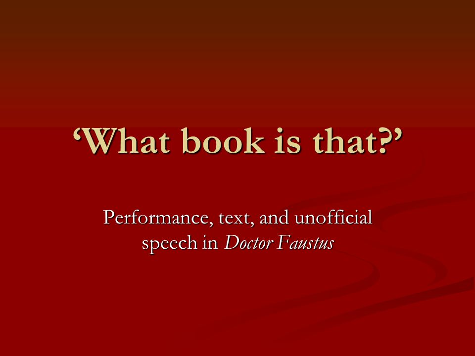 'What book is that ' Performance, text, and unofficial speech in Doctor Faustus