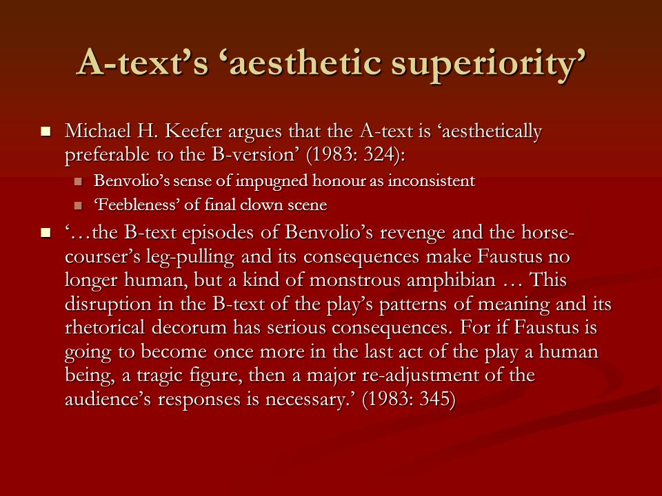 A-text's 'aesthetic superiority' Michael H. Keefer argues that the A-text is 'aesthetically preferable to the B-version' (1983: 324): Michael H. Keefe