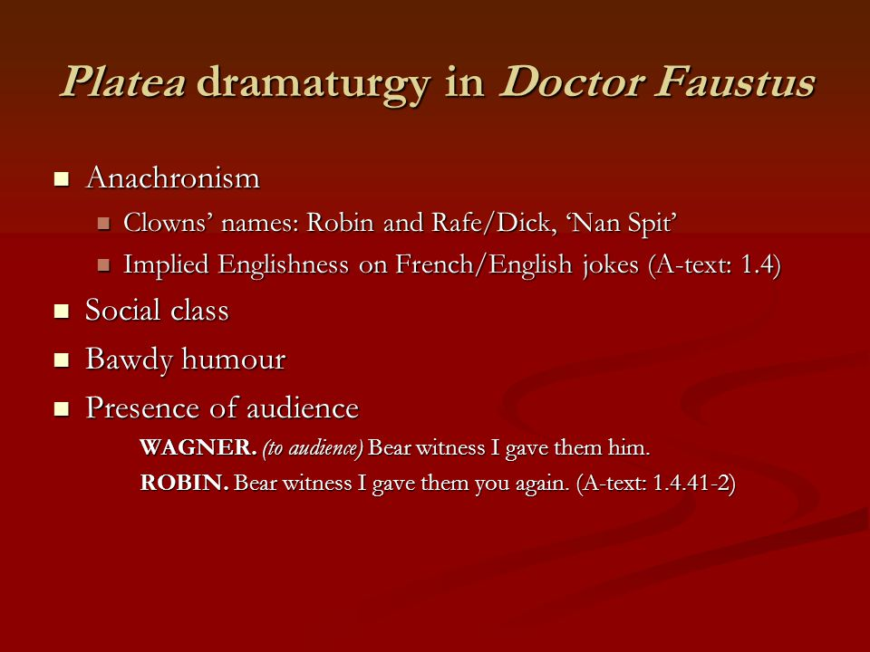 Platea dramaturgy in Doctor Faustus Anachronism Anachronism Clowns' names: Robin and Rafe/Dick, 'Nan Spit' Clowns' names: Robin and Rafe/Dick, 'Nan Sp