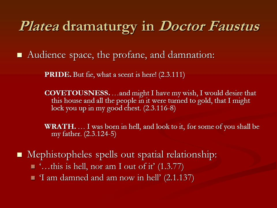Platea dramaturgy in Doctor Faustus Audience space, the profane, and damnation: Audience space, the profane, and damnation: PRIDE. But fie, what a sce