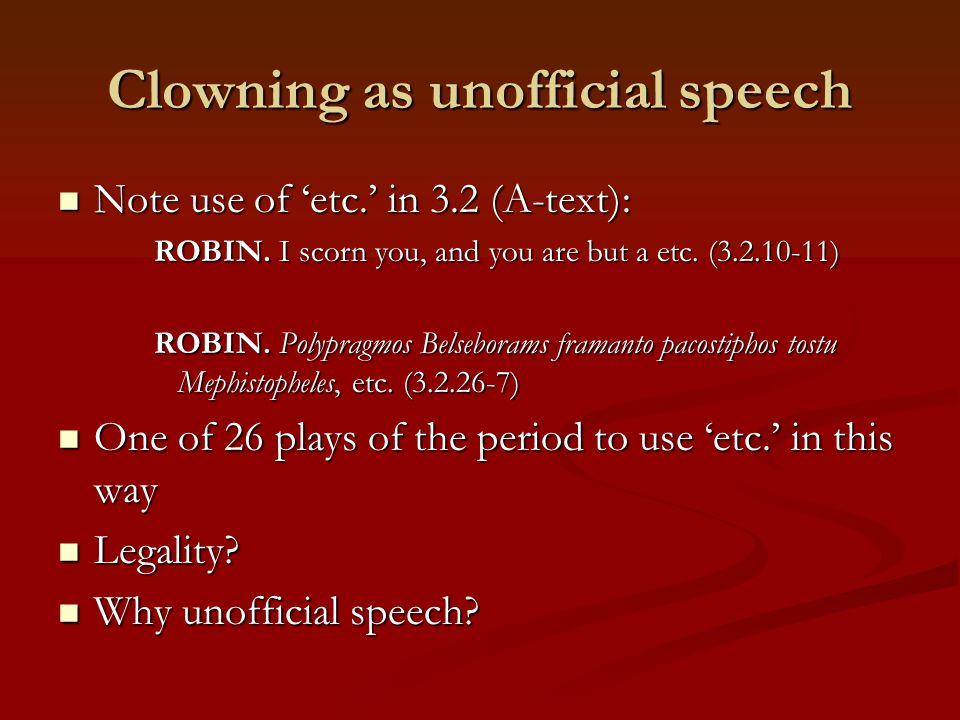 Clowning as unofficial speech Note use of 'etc.' in 3.2 (A-text): Note use of 'etc.' in 3.2 (A-text): ROBIN.