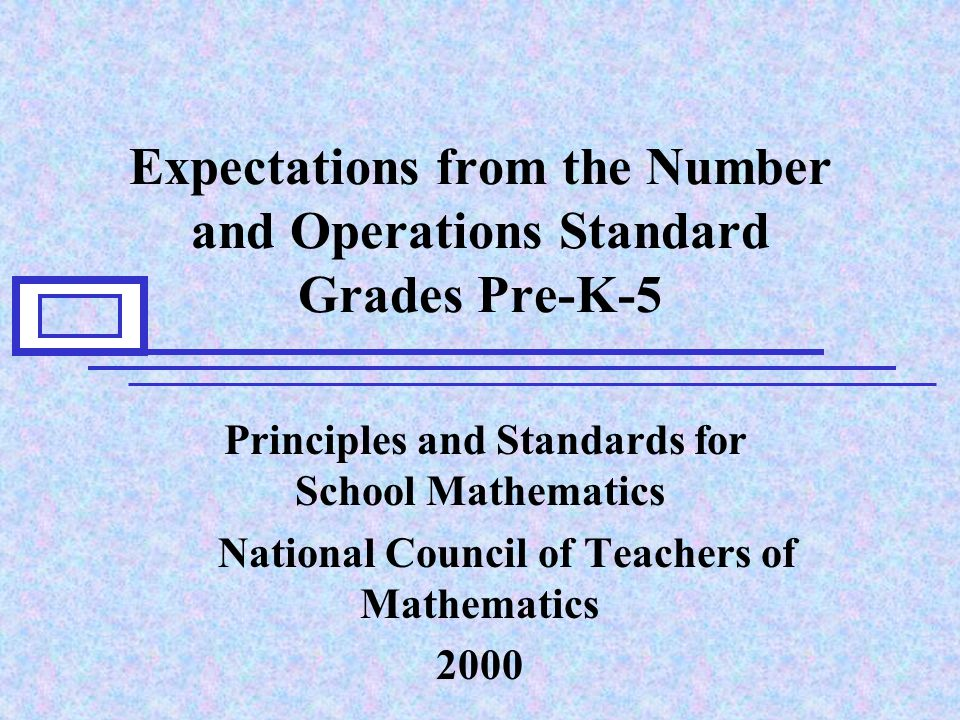 Expectations from the Number and Operations Standard Grades Pre-K-5 Principles and Standards for School Mathematics National Council of Teachers of Mathematics 2000