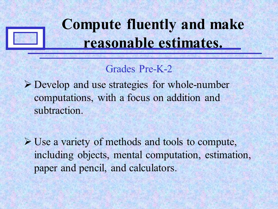 Compute fluently and make reasonable estimates.