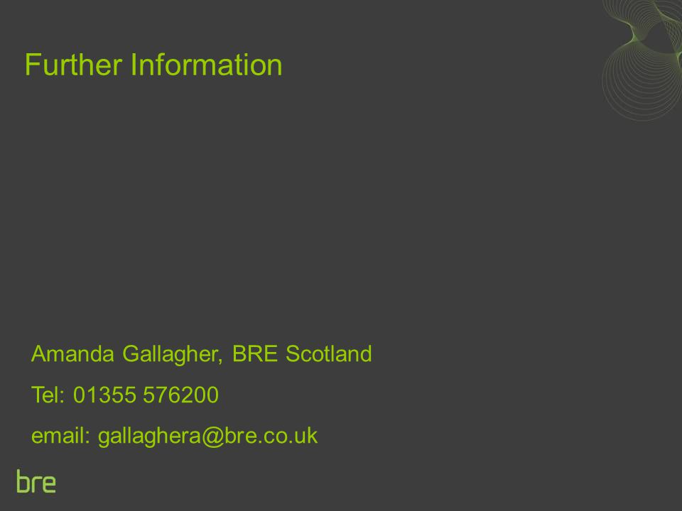 Further Information Amanda Gallagher, BRE Scotland Tel: 01355 576200 email: gallaghera@bre.co.uk