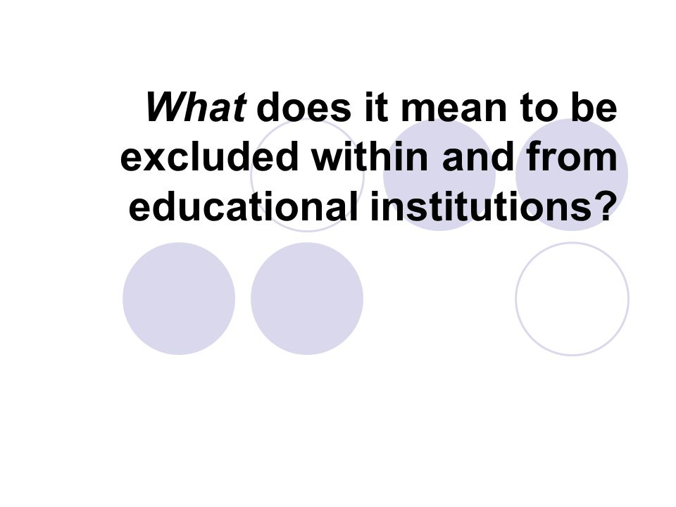 What does it mean to be excluded within and from educational institutions?