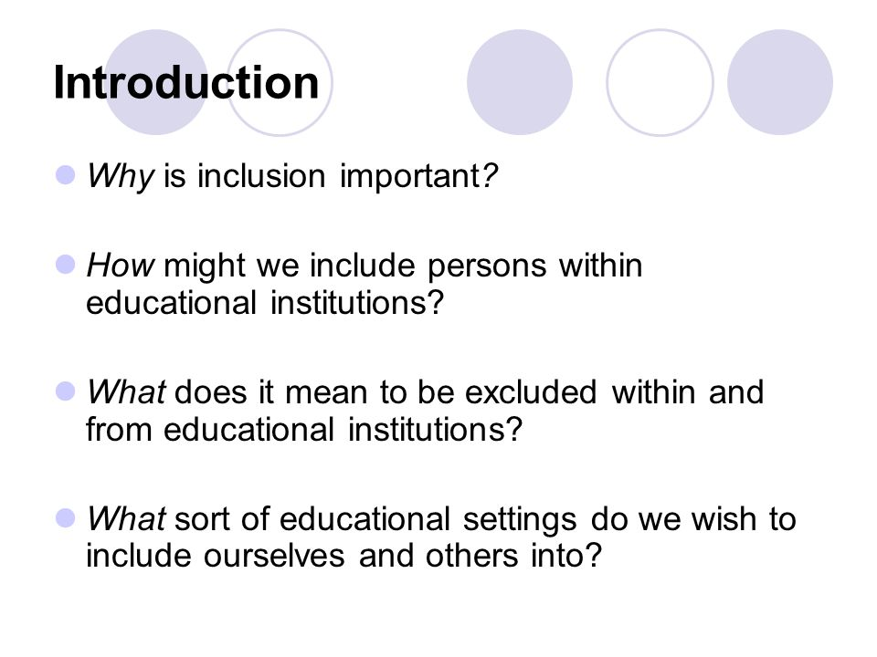 Introduction Why is inclusion important? How might we include persons within educational institutions? What does it mean to be excluded within and fro
