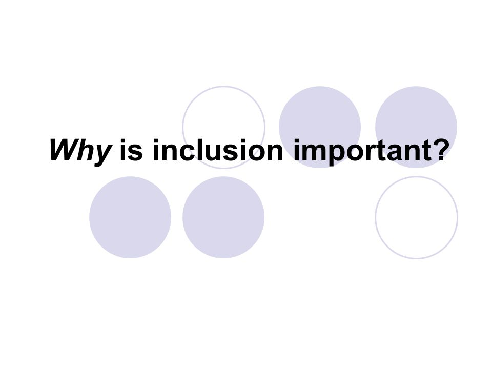 Why is inclusion important?