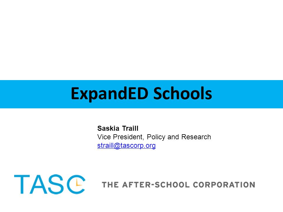 ExpandED Schools Saskia Traill Vice President, Policy and Research straill@tascorp.org