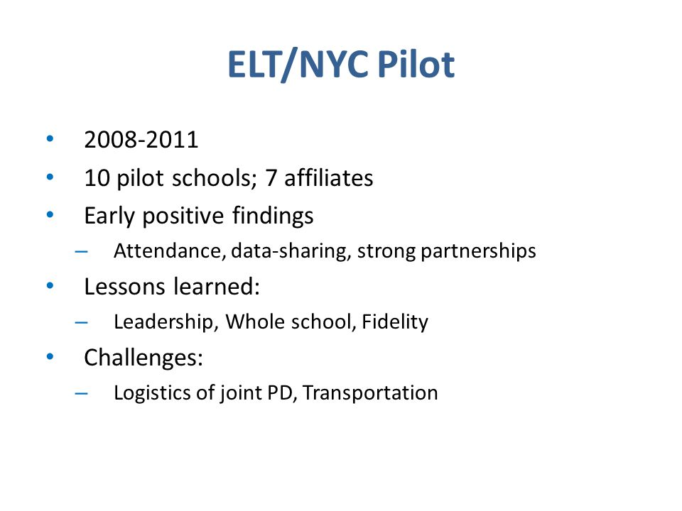 2008-2011 10 pilot schools; 7 affiliates Early positive findings – Attendance, data-sharing, strong partnerships Lessons learned: – Leadership, Whole
